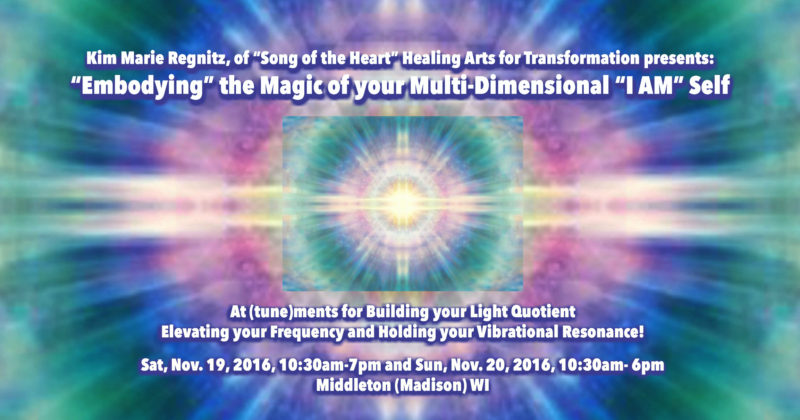 "Embodying the Magic of Your Multidimensional ""I AM"" Self – Nov 19-20 – Middleton, WI"